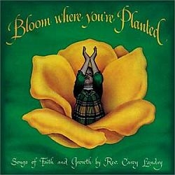 Bloom Where You Are Planted - Carey Landry Music CD